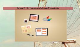 Copy of Copy of Copy of Unidad II : Servidores con Software Propietario.