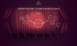 ADMINISTRACIÓN Y TEORIA ORGANIZACIONAL