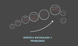 BIOETICA NATURALEZA Y PROBLEMAS