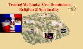 Tracing My Roots: Afro-Dominican Religion