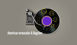 MUS 122 - 19th C. American Vernacular & Scott Joplin