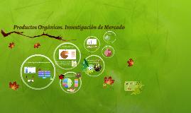 Productos Orgánicos. Investigación de Mercado