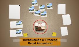 Introducción al Proceso Penal Acusatorio