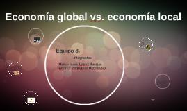 Copy of Economía global vs. economía local