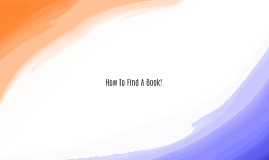 Copy of Copy of Copy of How To Find A Book!