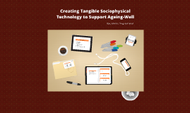 Creating Tangible Sociophysical Technology to Support Ageing