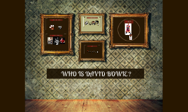 WHO IS DAVID BOWIE ?