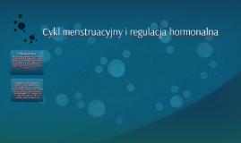 Cykl menstruacyjny i regulacja hormonalna