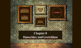 Chapter 8 ~ Hanseldee and Greteldum