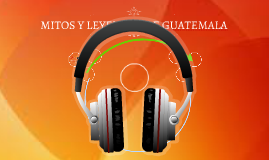 MITOS Y LEYENDAS DE GUATEMALA