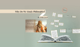 Why Do We Study Philosophy?