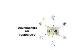 Copy of COMPONENTES DEL TOMÓGRAFO