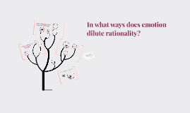 In what ways/to what extent does emotion dilute rationality?