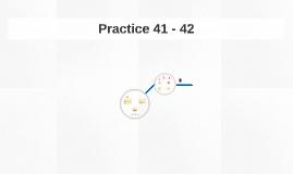 Practice 41 - 42
