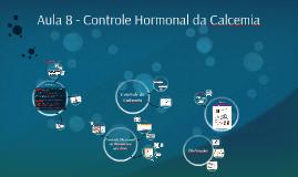 Aula 8 - Controle Hormonal da Calcemia