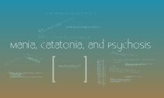 Mania, Catatonia, and Psychosis