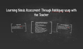 Learning Needs Assessment Through Pakikipag-usap with the Te