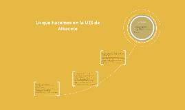 Lo que hacemos en la UES de Albacete