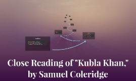 close analysis of kybla khan Read this poet's poems samuel taylor coleridge, a leader of the british romantic movement, was born on october 21, 1772, in devonshire, england.