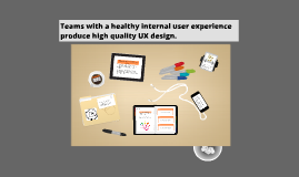 The UX of a team is vital to creating great UX