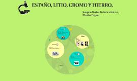 ESTAÑO, LITIO, CROMO Y HIERRO.