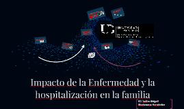 Impacto de la Enfermedad y la hospitalización en la familia