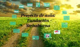 Proyecto de aula: Fundación Yerbabuena