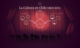 La Cultura en Chile 1960-2011