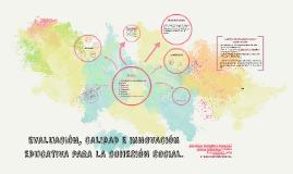 EVALUACIÓN, CALIDAD E INNOVACIÓN EDUCATIVA PARA LA COHESIÓN