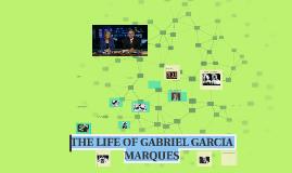 THE LIFE OF  GABRIEL GARCIA MARQUES