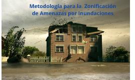 Metodología para la Zonificación de Amenazas por Inundaciones
