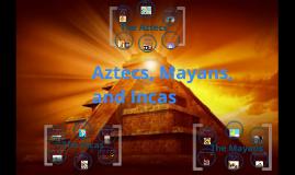 Aztec, Inca Maya