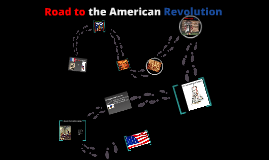 Copy of The road to the American Revolution