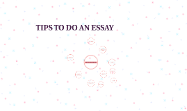 TIPS TO DO AN ESSAY