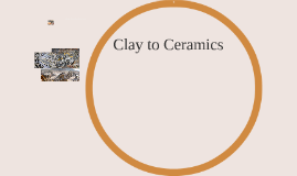 Clay and Ceramics