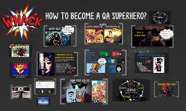 Copy of HOW TO BECOME A QA SUPERHERO?