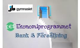 Copy of Ekonomiprogrammet - Bank & Försäljning