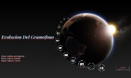 Evolución Del Gramófono