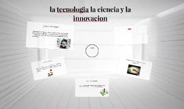 la tecnologia la ciencia y la innovacion