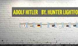 ADOLF HITLER    BY. HUNTER LIGHTFOOT & MYRANDA COMBS