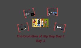 The Evolution of Hip Hop Day 2