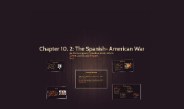Chapter 10. 2: The Spanish- American War