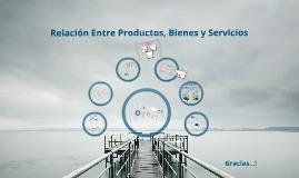 Copy of Copy of Relación entre Productos, bienes y servicios