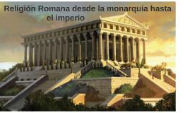 Religión Romana desde la monarquia hasta el imperio