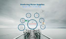 Predicting Water Supplies:by Kyle Fields and Isiah Hayes