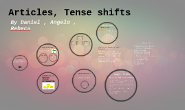 Articles, Tense shifts
