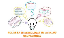 Copy of ROL DE LA EPIDEMIOLOGIA EN LA SALUD OCUPACIONAL