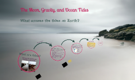 *The Moon, Gravity, and Tides