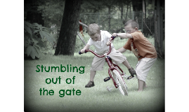 Stumbling Out of the Gate