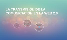 LA TRANSMISIÓN DE LA COMUNICACIÓN EN LA WEB 2.0